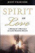Spirit of Love A Mediums Message of Life Beyond Death