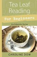 Tea Leaf Reading for Beginners Your Fortune in a Tea Cup