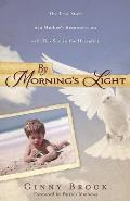 By Mornings Light The True Story of a Mothers Reconnection with Her Son in the Hereafter