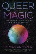 Queer Magic LGBTQ+ Spirituality & Culture from Around the World