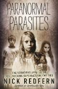 Paranormal Parasites The Voracious Appetites of Soul Sucking Supernatural Entities
