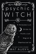 Psychic Witch A Metaphysical Guide to Meditation Magick & Manifestation