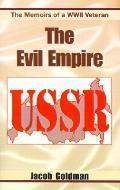 The Evil Empire 1917-1991: The Memoirs of a World War II Veteran