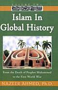 Islam in Global History: From the Death of Prophet Muhammed to the First World War