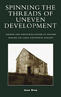 Spinning the Threads of Uneven Development: Gender and Industrialization in Ireland During the Long Eighteenth Century