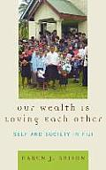 Our Wealth Is Loving Each Other: Self and Society in Fiji