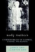 Body Matters: A Phenomenology of Sickness, Disease, and Illness