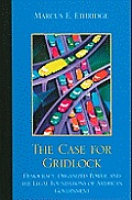 The Case for Gridlock: Democracy, Organized Power, and the Legal Foundations of American Government