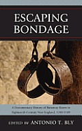 Escaping Bondage: A Documentary History of Runaway Slaves in Eighteenth-Century New England, 1700-1789