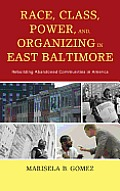 Race, Class, Power, and Organizing in East Baltimore: Rebuilding Abandoned Communities in America
