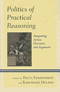 Politics of Practical Reasoning: Integrating Action, Discourse, and Argument