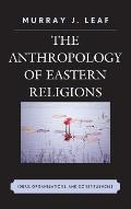 The Anthropology of Eastern Religions: Ideas, Organizations, and Constituencies