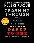 Crashing Through A True Story of Risk Adventure & the Man Who Dared to See