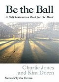 Be the Ball A Golf Instuction Book for the Mind