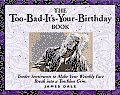 Too Bad Its Your Birthday Book Tender Sentiments to Make Your Wrinkly Face Break Into a Toothless Grin