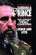 Guerrilla Prince The Untold Story of Fidel Castro