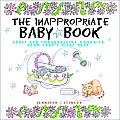 The Inappropriate Baby Book: Gross and Embarrassing Memories from Baby's First Year [With Envelope on Last Page]