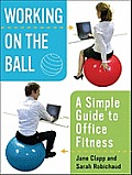 Working on the Ball A Simple Guide to Office Fitness