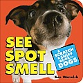 See Spot Smell A Scratch & Sniff Book for Dogs