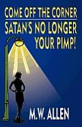 Come Off the Corner: Satan's No Longer Your Pimp!