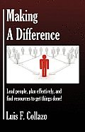 Making a Difference: Lead People, Plan Effectively and Find Resources to Get Things Done!