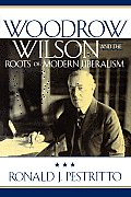Woodrow Wilson & the Roots of Modern Liberalism
