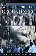 Women Journalists at Ground Zero: Covering Crisis