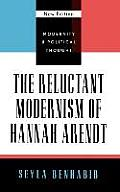 The Reluctant Modernism of Hannah Arendt, New Edition