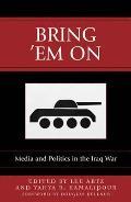 Bring 'em on: Media and Politics in the Iraq War