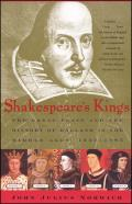 Shakespeares Kings The Great Plays & the History of England in the Middle Ages 1337 1485