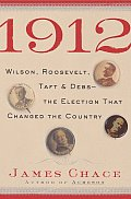 1912 Wilson Roosevelt Taft & Debs The Election That Changed the Country