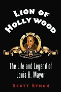 Lion of Hollywood The Life & Legend of Louis B Mayer