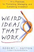 Weird Ideas That Work 11 1/2 Practices for Promoting Managing & Sustaining Innovation