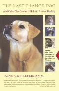 Last Chance Dog & Other True Stories of Holistic Animal Healing