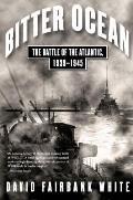 Bitter Ocean The Battle of the Atlantic 1939 1945