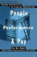 People, Performance, & Pay: Dynamic Compensation for Changing Organizations