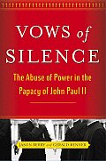 Vows of Silence The Abuse of Power in the Papacy of John Paul II