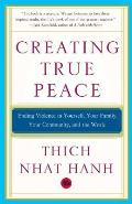 Creating True Peace Ending Violence in Yourself Your Family Your Community & the World