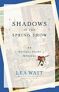 Shadows At The Spring Show An Antique Print Mysteries