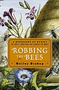 Robbing The Bees A Biography Of Honey