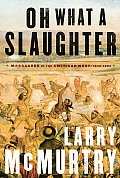 Oh What a Slaughter Massacres in the American West 1846 1890