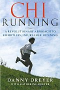 Chi Running A Revolutionary Approach to Effortless Injury Free Running