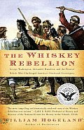 Whiskey Rebellion George Washington Alexander Hamilton & the Frontier Rebels Who Challenged Amercas Newfound Sovereignty