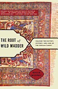 Root of Wild Madder Chasing the History Mystery & Lore of the Persian Carpet
