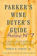 Parkers Wine Buyers Guide 7th Edition the Complete Easy to Use Reference on Recent Vintages Prices & Ratings for More Than 8000 Wines from All the Major Wine Regions