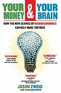 Your Money & Your Brain How the New Science of Neuroeconomics Can Help Make You Rich