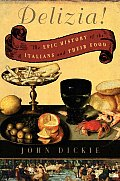 Delizia The Epic History of the Italians & Their Food