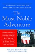 Most Noble Adventure The Marshall Plan & How America Helped Rebuild Europe