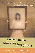 Perfect Girls Starving Daughters The Frightening New Normalcy of Hating Your Body