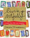 Living Artfully Create the Life You Imagine